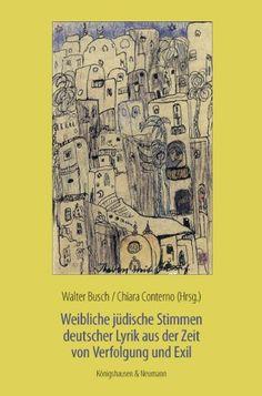 Weibliche jüdische Stimmen deutscher Lyrik aus der Zeit von Verfolgung und Exil / Chiara Conterno / Walter Busch (Hrsg.). Würzburg : Königshausen & Neumann, 2012.