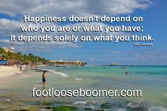 footlooseboomer.com Dale Carnegie, What You Think, Thinking Of You, Beach, Water, Happy, Quotes, Outdoor, Thinking About You