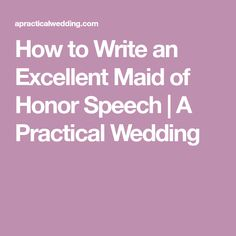 How to Write an Excellent Maid of Honor Speech | A Practical Wedding