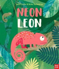 Neon Leon | Jane Clarke and Britta Teckentrup | Nosy Crow Publishing | Feb 2, 2017 | ISBN: 9780857638069