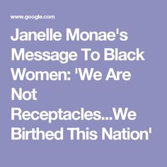 Janelle Monae's Message To Black Women: 'We Are Not Receptacles...We Birthed This Nation'
