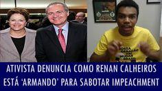 Ativista denuncia como Renan Calheiros está 'armando' para sabotar impea...