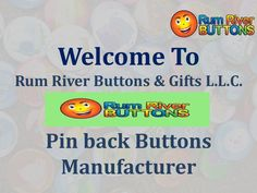 rumriverbuttons.com - is an unique website for pinback buttons. Here you can also upload your own designed templates for pinback buttons. Rum River Buttons and Gifts L.L.C.. We are a family run business located near Cambridge, Minnesota.We use air operated industrial button making machines that produce buttons at a high rate of speed that allow us to fill your orders in a timely manner.  Please visit our website:  http://www.rumriverbuttons.com/