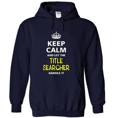 Keep Calm and let the TITLE SEARCHER handle it T-Shirts, Hoodies. SHOPPING NOW ==► https://www.sunfrog.com/LifeStyle/-keep-calm-and-let-the-TITLE-SEARCHER-handle-it-2053-NavyBlue-20860792-Hoodie.html?id=41382
