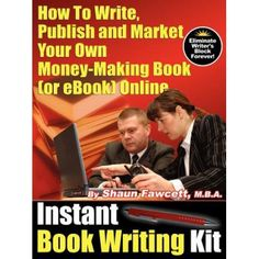 Instant Book Writing Kit - How to Write, Publish and Market Your Own Money-Making Book (or Ebook) Online