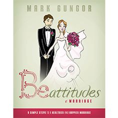 Resources: Book by Mark Gungor 'Be-Attitudes Book - 9 Simple Steps to a Healthier and Happier Marriage' complimenting his marriage course Laugh Your Way to a better Marriage
