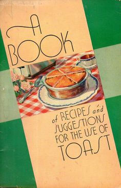 A Book of Recipes and Suggestions for the Use of Toast