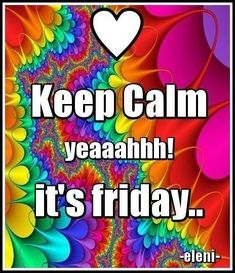 Happy Friday, Good Morning Friday, Friday Wishes, Friday Weekend, Wednesday, Keep Calm Posters, Keep Calm Quotes, Its Friday Quotes, Friday Humor