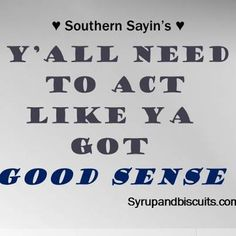 The whole world needs to heed this advice! #Southernisms #Southern