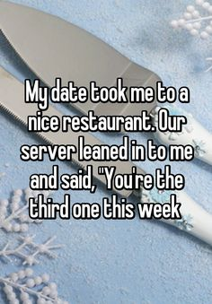 """Someone posted a whisper, which reads """"My date took me to a nice restaurant. Our server leaned in to me and said, """"You're the third one this week """" Really Funny Memes, Stupid Funny Memes, Funny Relatable Memes, Funny Posts, Hilarious Sayings, Hilarious Animals, Funny Signs, Whisper Quotes, Whisper Confessions"""