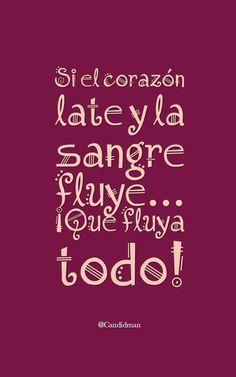 """""""Si el #Corazon late y la #Sangre fluye""""... ¡Que fluya todo! @candidman #Frases #Motivacion #Fluir #Candidman"""