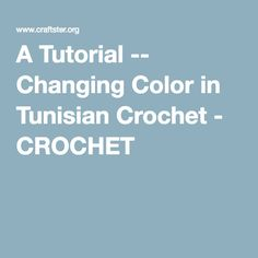 A Tutorial -- Changing Color in Tunisian Crochet - CROCHET