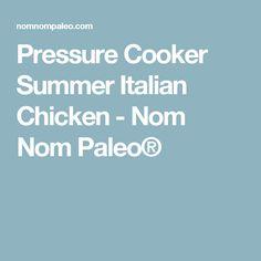 Pressure Cooker Summer Italian Chicken - Nom Nom Paleo®