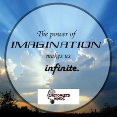 """The power of imagination makes us infinite."" #Think #CustomizedMinds"