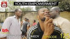 "Mark Angel Comedy Episode 125 - ""YOUTH EMPOWERMENT"""