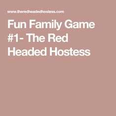 Fun Family Game #1- The Red Headed Hostess