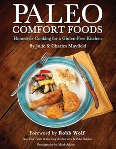 Paleo Comfort Foods: Homestyle Cooking for a Gluten-Free Kitchen/Julie Sullivan Mayfield, Charles Mayfield