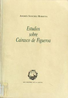 Estudios sobre Cairasco de Figueroa / Andrés Sánchez Robayna http://absysnetweb.bbtk.ull.es/cgi-bin/abnetopac01?TITN=113935