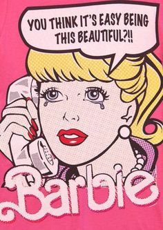 "Comic girls say.. ""you think it's easy being this beautiful""  #popart barbie"