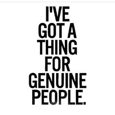 """I've got a thing for genuine people."" #quotes"