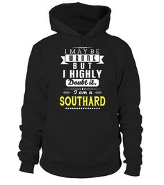 # I May Be Wrong But I Highly Doubt It I Am SOUTHARD .  HOW TO ORDER:1. Select the style and color you want: 2. Click Reserve it now3. Select size and quantity4. Enter shipping and billing information5. Done! Simple as that!TIPS: Buy 2 or more to save shipping cost!This is printable if you purchase only one piece. so dont worry, you will get yours.Guaranteed safe and secure checkout via:Paypal   VISA   MASTERCARD