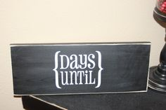 Countdown - chalk board - days until sign - with vinyl lettering. $13.50, via Etsy.