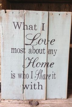 What I Love most about my Home is who I share it with, Wooden Pallet Art Sign from Rescued and Repurposed