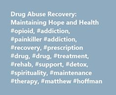 Drug Abuse Recovery: Maintaining Hope and Health #opioid, #addiction, #painkiller #addiction, #recovery, #prescription #drug, #drug, #treatment, #rehab, #support, #detox, #spirituality, #maintenance #therapy, #matthew #hoffman http://minnesota.nef2.com/drug-abuse-recovery-maintaining-hope-and-health-opioid-addiction-painkiller-addiction-recovery-prescription-drug-drug-treatment-rehab-support-detox-spirituality-maintenance/  # Maintaining Hope and Health During Drug Abuse Recovery The…