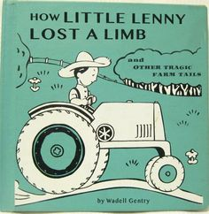How Little Lenny Lost a Limb and Other Tragic Farm Tails ~ Classic Inappropriate Bad Childrens Books