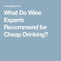 What Do Wine Experts Recommend for Cheap Drinking?