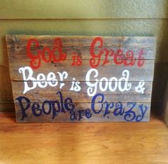 God is Great, Beer is Good, People are Crazy Wooden sign, Handmade, Red, White Blue, Porch, Bar, Father's Day, Patriotic on Etsy, $40.00