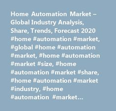 Home Automation Market – Global Industry Analysis, Share, Trends, Forecast 2020 #home #automation #market, #global #home #automation #market, #home #automation #market #size, #home #automation #market #share, #home #automation #market #industry, #home #automation #market #forecast, #home #automation #market #analysis, #home #automation #market #trends, #market #research #report, #semiconductor #market #report…