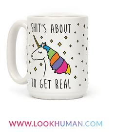 Shit's About To Get Real - Unicorn Coffee Mugs I Am A Unicorn, Majestic Unicorn, Unicorn And Glitter, Magical Unicorn, Rainbow Unicorn, Unicorn Coffee Mug, Unicorns And Mermaids, Unicorn Gifts, Get Real