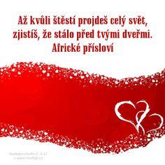 Svatební přísloví: Až kvůli štěstí projdeš celý svět, zjistíš, že stálo před tvými dveřmi. Africké přísloví Motto, Amen, Sayings, Quotes, Quotations, Lyrics, Mottos, Quote, Shut Up Quotes