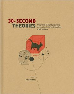 30-Second Theories: The 50 Most Thought-Provoking Theories in Science, Each Explained in Half a Minute.