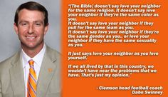Dabo Swinney quotes, love your neighbor, all people matter, inspirational quotes Clemson Football, Clemson Tigers, College Football, Great Quotes, Inspirational Quotes, Say Love You, Football Quotes, Love Your Neighbour, Same Love