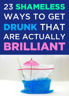23 Shameless Ways To Get Drunk That Are Actually Brilliant