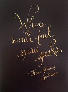 Where words fail, music speaks. - Hans Christian Andersen / calligraphy practice