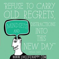 """Refuse to carry old regrets, mindsets, and distractions into this new day."" -Thema Davis"
