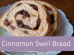 Cinnamon Swirl Bread: 15 minutes or less of actual prep time.