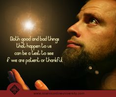 Both good and bad things that happen to us can be either a test to see if we are patient or thankful.