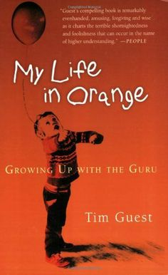 My Life in Orange: Growing Up with the Guru by Tim Guest. $16.35. Publisher: Mariner Books; 1 edition (February 1, 2005). Publication: February 1, 2005. Author: Tim Guest. Save 18% Off!