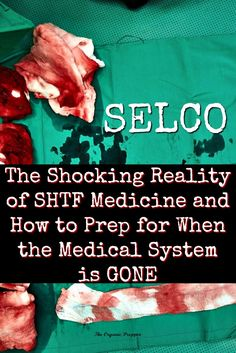 Selco shares the harsh reality of what it's like when the medical system is gone and what we must know to prepare ourselves for SHTF medicine. via @theorganicprepper