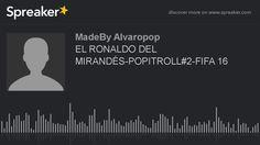 EL RONALDO DEL MIRANDÉS-POPITROLL#2-FIFA 16 (hecho con Spreaker) https://youtu.be/HiqnB17mY0A