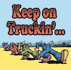 Keep On Trucking Baby!!!