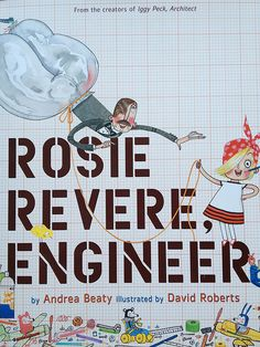 Girls Gone Child - Sept 18, 2013 ........................................................ Learn more about Rosie Revere, Engineer at www.AndreaBeaty.com