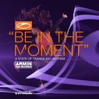 Armin van Buuren - Be In The Moment (ASOT 850 Anthem) [OUT NOW] by Armada Music on SoundCloud