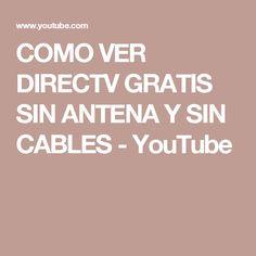 COMO VER DIRECTV GRATIS SIN ANTENA Y SIN CABLES - YouTube