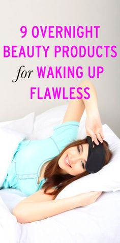 9 overnight beauty products to help you wake up looking flawless.
