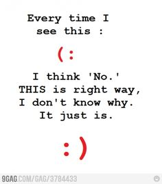 I know why...  it is the way your brain habitually reads left to right and top to bottom (how you would see an actual human smiling).  It is counterintuitive to read the smiley the first way, and makes you feel uncomfortable..  lol
